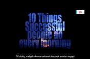 10 dolog, melyet sikeres emberek ...