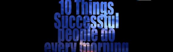 10 dolog, melyet sikeres emberek tesznek minden reggel.